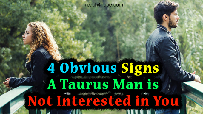 4 Obvious Signs A Taurus Man Is Not Interested In You