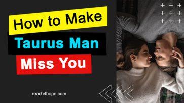 How to Make Taurus Man Miss You