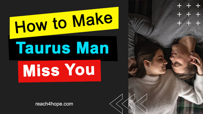 tips to make taurus man miss you