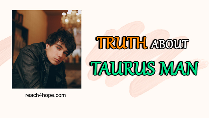 About taurus you when a is serious man How Taurus
